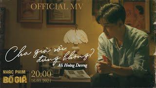 CHA GIÀ RỒI ĐÚNG KHÔNG - ALI HOÀNG DƯƠNG | OFFICIAL MV | OST BỐ GIÀ 2021