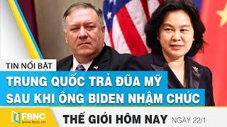 Tin thế giới mới nhất 22/1   Trung Quốc trả đũa Mỹ ngay sau khi ông Biden nhậm chức   FBNC