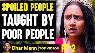 SPOILED PEOPLE Taught By POOR PEOPLE - PT 2   Dhar Mann