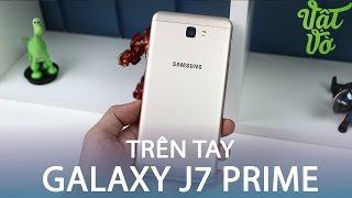 Vật Vờ  Trên tay & đánh giá nhanh Samsung Galaxy J7 Prime