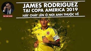 JAMES RODRIGUEZ TẠI COPA AMERICA 2019 - CHÁY LÊN Ở NƠI ANH THUỘC VỀ