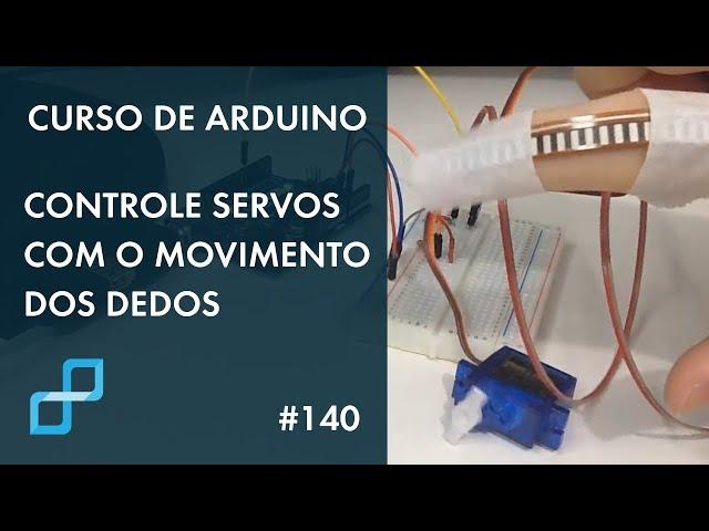 CONTROLE SERVOS COM MOVIMENTO DOS DEDOS | Curso de Arduino #140