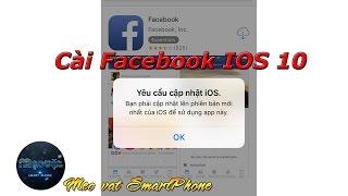 Hướng Dẫn Cài Facebook Cho Ios 10 Báo Lỗi Yêu Cầu Cập Nhật Ios Mới Nhất