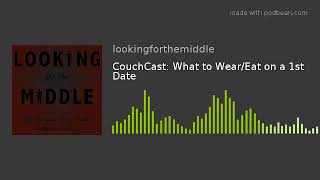 CouchCast: What to Wear/Eat on a 1st Date