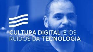 Cultura Digital e os Ruídos da Tecnologia, com Michel Alcoforado