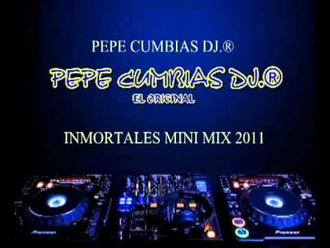 PEPE CUMBIAS DJ.® - INMORTALES MINI MIX 2011