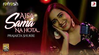 Aisa Sama Na Hota – Prajakta Shukre (Sony Music Refresh)