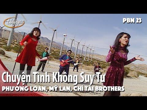 PBN 23 | Phương Loan, Mỹ Lan, Chí Tài Brothers - Chuyện Tình Không Suy Tư