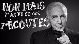 Charles Aznavour - Non mais t'as vu ce que t'écoutes