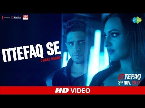 Ittefaq Se (Raat Baaki) Ittefaq - Sidharth Malhotra - Sonakshi Sinha - Akshaye Khanna
