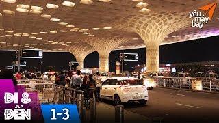ĐI&ĐẾN #1: ẤN ĐỘ #3: Sân bay Mumbai siêu đẹp, đi Jet Airways về Việt Nam | Yêu Máy Bay