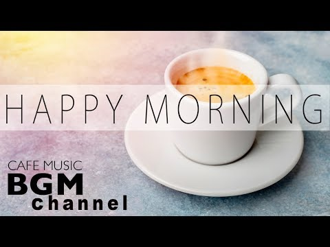 Happy Morning Cafe Music - Relaxing Jazz & Bossa Nova Music For Work, Study, Wake up