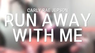 Run Away With Me - Carly Rae Jepson (acoustic cover)