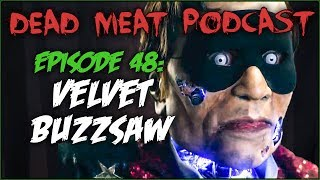 Velvet Buzzsaw (Dead Meat Podcast #48)