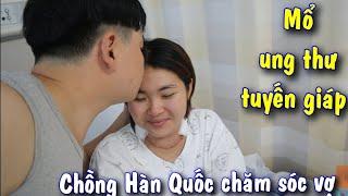 8 ngày ở bệnh viện Hàn Quốc mổ ung thư được sự yêu thương chăm sóc của Hoon và gia đình chồng