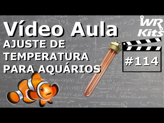 AQUECEDOR AJUSTÁVEL PARA AQUÁRIO | Vídeo Aula #114