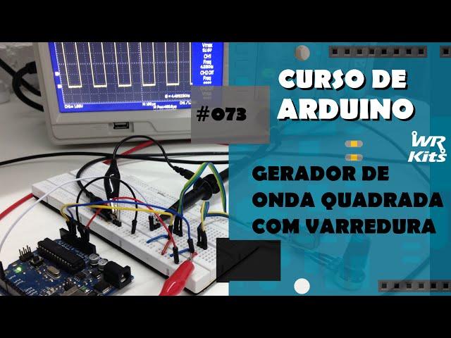 GERADOR DE VARREDURA POR ONDA QUADRADA | Curso de Arduino #073
