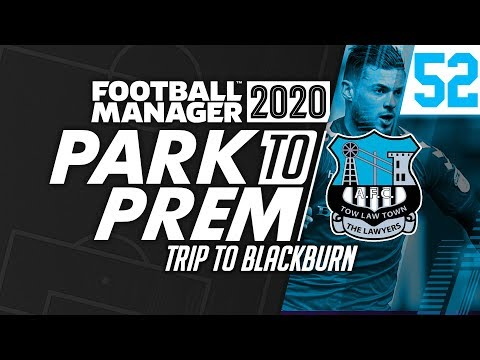 Park To Prem FM20 | Tow Law Town #52 - Trip to Blackburn | Football Manager 2020