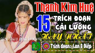 THANH KIM HUỆ - 15 Trích Đoạn Cải Lương Hat Nhất Làm Rung Động Hàng Triệu Con Tim