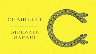 Chairlift – Sidewalk Safari