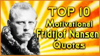 Top 10 Fridtjof Nansen Quotes | Famous Quotations | Inspirational Quotes
