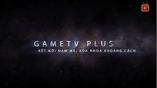gametv-chinh-thuc-ra-mat-gametv-plus-official-trailer