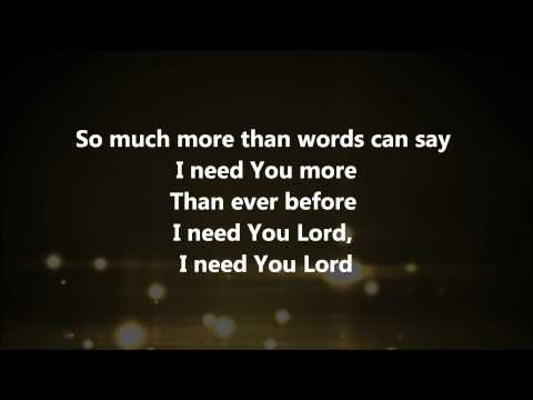 I Need You More - Kim Walker Smith w/ Lyrics