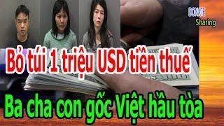 Bỏ túi 1 triệu USD tiền thuế, Ba cha con gốc Việt hầu tòa - Donate Sharing
