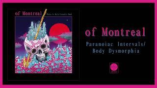 of Montreal - Paranoiac Intervals/Body Dysmorphia [OFFICIAL AUDIO]