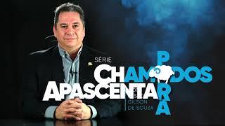 CHAMADOS PARA APASCENTAR | Pastor Gilson de Souza, Deputado Estadual pela Quadrangular do Paraná