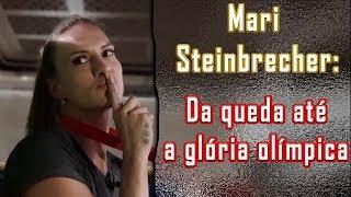 Mari Steinbrecher: Da queda até a glória olímpica