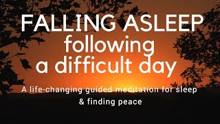 FALLING ASLEEP FOLLOWING A DIFFICULT DAY A guided meditation for sleep