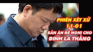 Buổi xử chiều 11-01| Cái cúi đầu & Giọt nước mắt Đinh La Thăng khi VKS bất ngờ tuyên mức án đề nghị