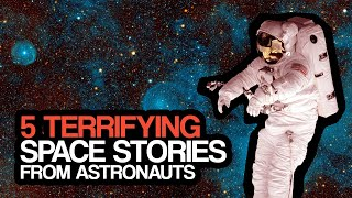5 Terrifying Space Stories From Astronauts