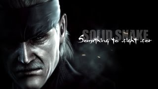 Solid Snake - Something To Fight For // Tribute