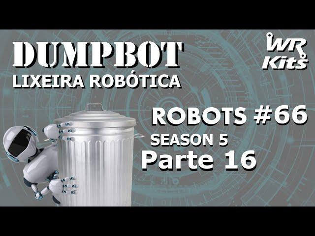 FIXANDO A LIXEIRA NA BASE ROBÓTICA (DUMPBOT 16/x) | Robots #66