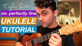 Mr. Perfectly Fine by Taylor Swift | Ukulele Tutorial | chord progression & key change (FULL SONG)