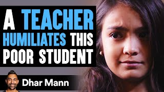 This Teacher Humiliates A Poor Student, She Instantly Regrets It   Dhar Mann