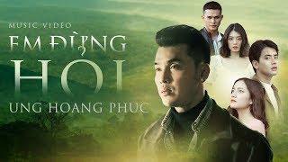 Em Đừng Hỏi | Ưng Hoàng Phúc | Official MV