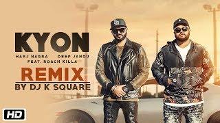 Kyon – Remix – Harj Nagra – Roach Killa