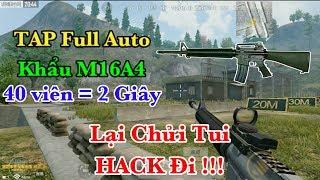 TAP Full Auto M16A4 Tốc Độ Bàn Thờ. Lại Chửi Tui HACK Đi !!! | PUBG Mobile