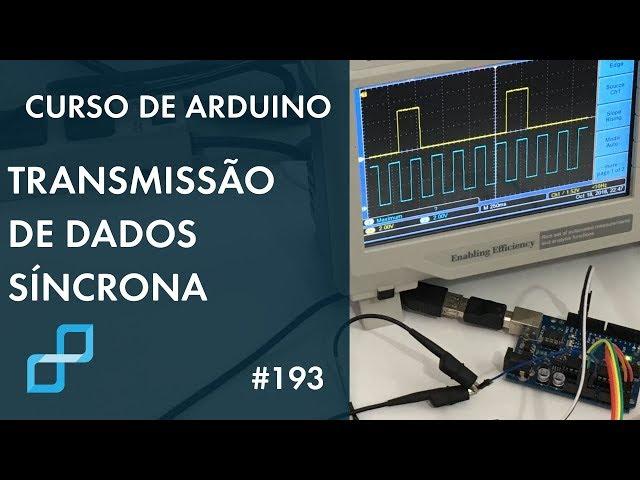 TRANSMISSÃO DE DADOS SÍNCRONA | Curso de Arduino #193