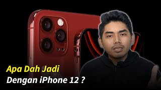 Apa Dah Jadi Dengan iPhone 12 Sebenarnya?