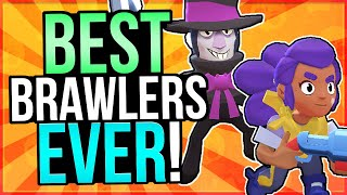 Top 10 BEST BRAWLERS in the HISTORY of Brawl Stars!