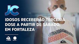Idosos receberão terceira dose a partir de sábado, em Fortaleza