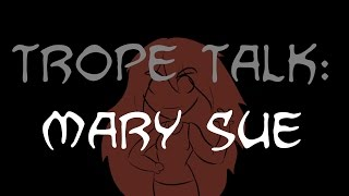 Trope Talk: Mary Sue