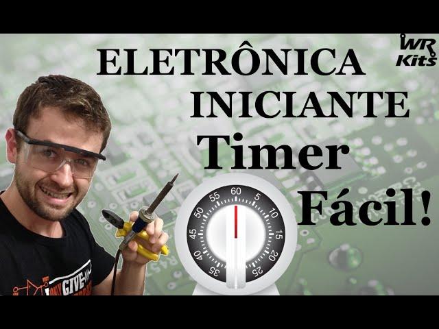 COMO FAZER UM TIMER | Eletrônica para Iniciantes #11