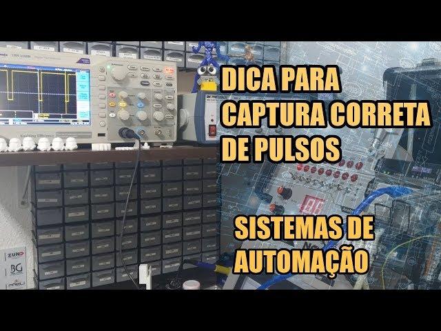 DICA PARA CAPTURA CORRETA DE PULSOS | Sistemas de Automação #020