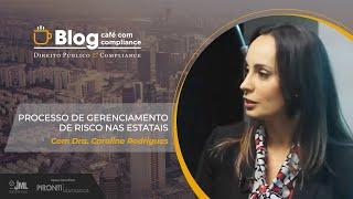 Processo de Gerenciamento de Risco nas Estatais | Dra. Caroline Rodrigues | Café com Compliance