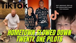 MOST VIEWED | HOMETOWN SLOWED DOWN TWENTY ONE PILOTS  | TIKTOK COMPILATION